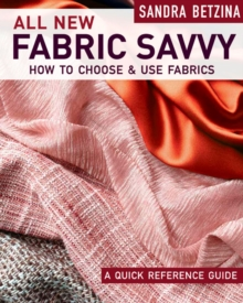 All New Fabric Savvy : A Quick Reference Guide to Choosing and Using Fabric, Paperback / softback Book