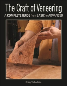 The Craft of Veneering : A Complete Guide from Basic to Advanced, Paperback / softback Book
