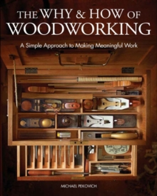 The Why & How of Woodworking : A Simple Approach to Making Meaningful Work, Hardback Book