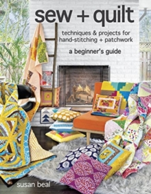 sew + quilt : Techniques & Projects for Hand-Stitching + Patchwork, Paperback / softback Book