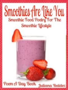Smoothies Are Like You : Smoothie Food Poetry For The Smoothie Lifestyle - Poem A Day Book (Poem For Mom & Smoothie Gift & Smoothie Diet For Beginners Guide in Rhymes, Verses & Quotes), EPUB eBook