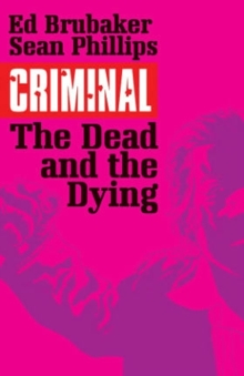 Criminal Volume 3: The Dead and the Dying, Paperback / softback Book