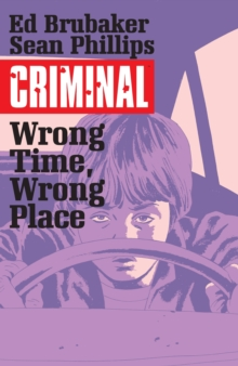 Criminal Volume 7: Wrong Place, Wrong Time, Paperback / softback Book