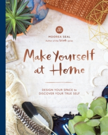 Make Yourself At Home : Design Your Space to Discover Your True Self, Hardback Book
