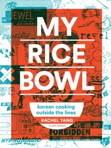My Rice Bowl : Deliciously Improbable Korean Recipes from an Unlikely American Chef, Hardback Book