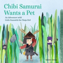 Chibi Samurai Wants a Pet : An Adventure with Little Kunoichi the Ninja Girl Series, Hardback Book