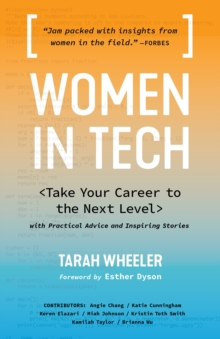 Women in Tech : Take Your Career to the Next Level with Practical Advice and Inspiring Stories, Paperback Book