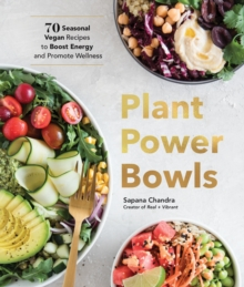Plant Power Bowls : 70 Seasonal Vegan Recipes to Boost Energy and Promote Wellness, EPUB eBook