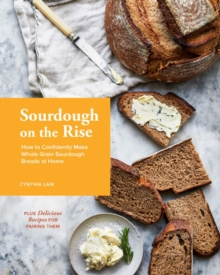 Sourdough on the Rise : How to Confidently Make Whole Grain Sourdough Breads at Home, Hardback Book