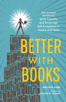 Better with Books : 500 Diverse Books to Open Minds, Ignite Empathy, and Encourage Self-Acceptance in Teens, Paperback / softback Book