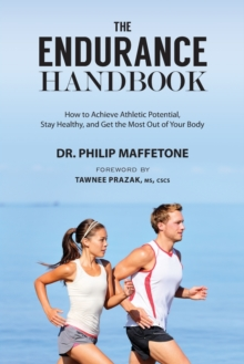 The Endurance Handbook : How to Achieve Athletic Potential, Stay Healthy, and Get the Most Out of Your Body, Paperback Book