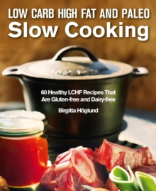 Low Carb High Fat and Paleo Slow Cooking : 60 Healthy and Delicious LCHF Recipes, Hardback Book