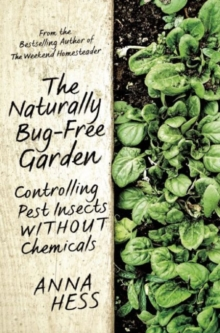 The Naturally Bug-Free Garden : Controlling Pest Insects without Chemicals, Paperback Book