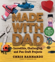 Made with Dad : Incredible, Challenging, and Fun Craft Projects, EPUB eBook