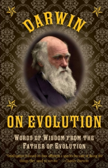 Darwin on Evolution : Words of Wisdom from the Father of Evolution, EPUB eBook