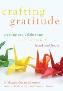Crafting Gratitude : Creating and Celebrating Our Blessings with Hands and Heart, Paperback / softback Book