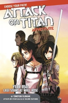 Attack On Titan Choose Your Path Adventure 1 : Year 850: Last Stand at Wall Rose, Paperback / softback Book