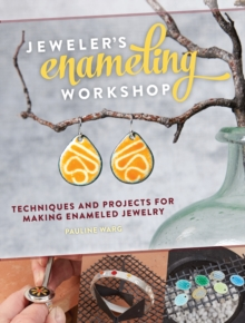 Jeweler's Enameling Workshop : Techniques and Projects for Making Enameled Jewelry, Paperback Book