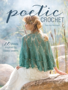 Poetic Crochet : 20 Shawls Inspired by Classic Poems, Paperback Book