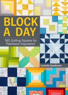 Block a Day : 365 Quilting Squares for Patchwork Inspiration!, Hardback Book
