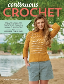 Continuous Crochet : Create Seamless Sweaters, Shrugs, Shawls and More--with Minimal Finishing!, PDF eBook