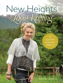 New Heights in Lace Knitting : 17 Lace Knit Accessory Patterns, Paperback / softback Book