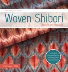 The Weaver's Studio - Woven Shibori : Revised and Updated burst: Now with information on working with natural dyes!, Paperback / softback Book