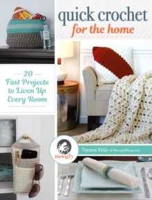 Quick Crochet for the Home : 20 Fast Projects to Liven Up Every Room, Paperback / softback Book