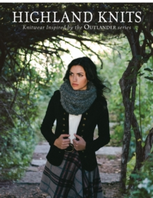 Highland Knits : Knitwear Inspired by the Outlander Series, Paperback / softback Book