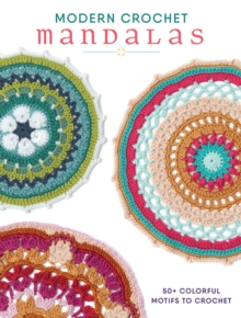 Modern Crochet Mandalas : 50+ Colorful Motifs to Crochet, Paperback / softback Book