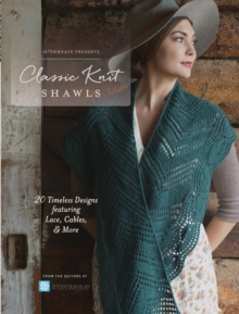Interweave Presents - Classic Knit Shawls : 20 Timeless Designs Featuring Lace, Cables, and More, Paperback Book