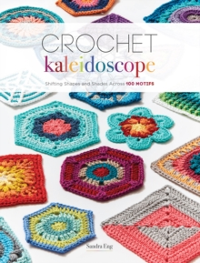 Crochet Kaleidoscope : Shifting Shapes and Shades Across 100 Motifs, Paperback / softback Book