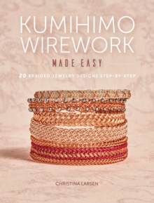 Kumihimo Wirework Made Easy : 20 Braided Jewelry Designs Step-by-Step, Paperback / softback Book