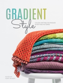 Gradient Style : Techniques and Patterns Featuring Unique Colorwork Effects, Paperback / softback Book