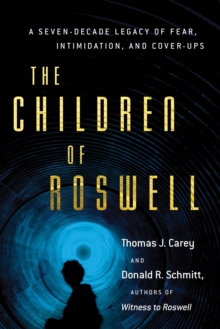 Children of Roswell : A Seven-Decade Legacy of Fear, Intimidation, and Cover-Ups, Paperback Book