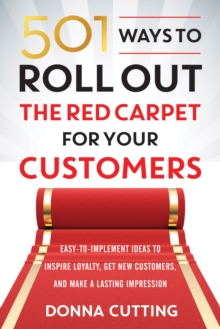 501 Ways to Roll out the Red Carpet for Your Customers : Easy-To-Implement Ideas to Inspire Loyalty, Get New Customers, and Make a Lasting Impression, Paperback Book