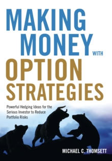 Making Money with Option Strategies : Powerful Hedging Ideas for the Serious Investor to Reduce Portfolio Risks, Paperback Book