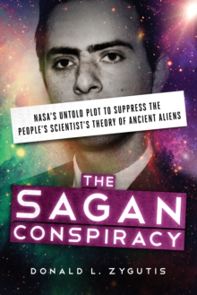The Sagan Conspiracy : Nasa'S Untold Plot to Supress the People's Scientists's Theory of Ancient Aliens, Paperback Book