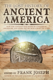 The Lost History of Ancient America : How Our Continent Was Shaped by Conquerors, Influencers, and Other Visitors from Across the Ocean, Paperback Book