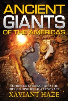Ancient Giants of America : Suppressed Evidence and the Hidden History of a Lost Race, Paperback Book