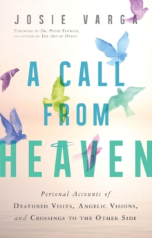 A Call from Heaven : Personal Accounts of Deathbed Visits, Angelic Visions, and Crossings to the Other Side, Paperback Book