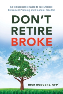 Don'T Retire Broke : An Indispensable Guide to Tax-Efficient Retirement Planning and Financial Freedom, Paperback Book