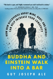 Buddha and Einstein Walk into a Bar : How New Discoveries About Mind, Body, and Energy Can Help Increase Your Longevity, Paperback Book