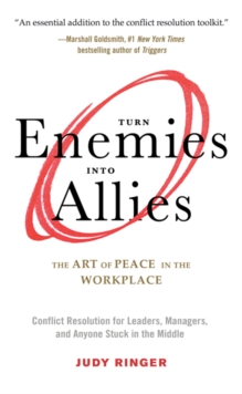 Turn Enemies into Allies : The Art of Peace in the Workplace, Paperback / softback Book