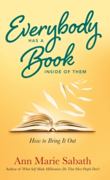 Everybody Has A Book Inside of Them : How to Bring it Out, Electronic book text Book