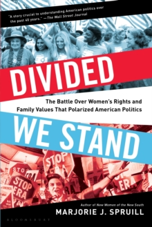 Divided We Stand : The Battle Over Women's Rights and Family Values That Polarized American Politics, Paperback / softback Book