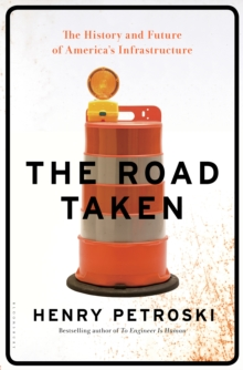 The Road Taken : The History and Future of America's Infrastructure, Hardback Book