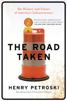 The Road Taken : The History and Future of America's Infrastructure, Paperback Book