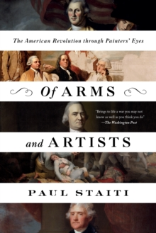 Of Arms and Artists : The American Revolution through Painters' Eyes, EPUB eBook
