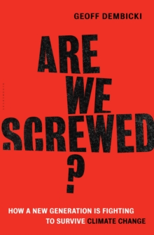 Are We Screwed? : How a New Generation is Fighting to Survive Climate Change, Hardback Book